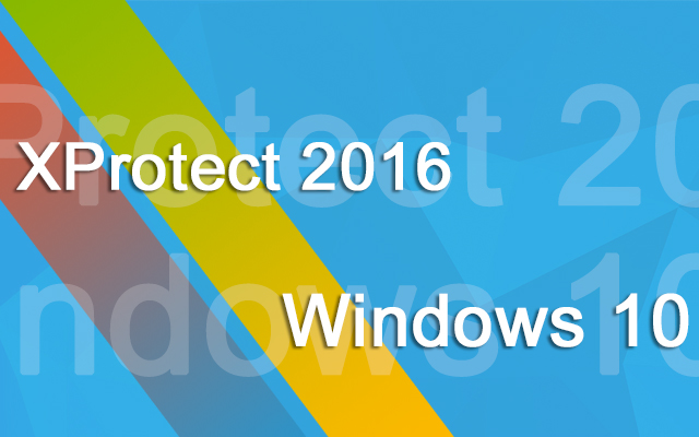 Milestone XProtect and Windows 10