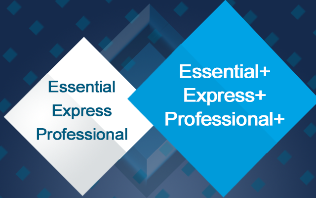 Essential, Express and Professional to Essential+, Express+ and Professional+